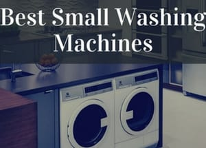 Which Are The Best Small Washing Machines?