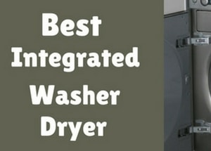 Our Top 5 Picks for the Best Integrated Washer Dryer