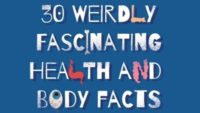 30 Weirdly Fascinating Health & Body Facts